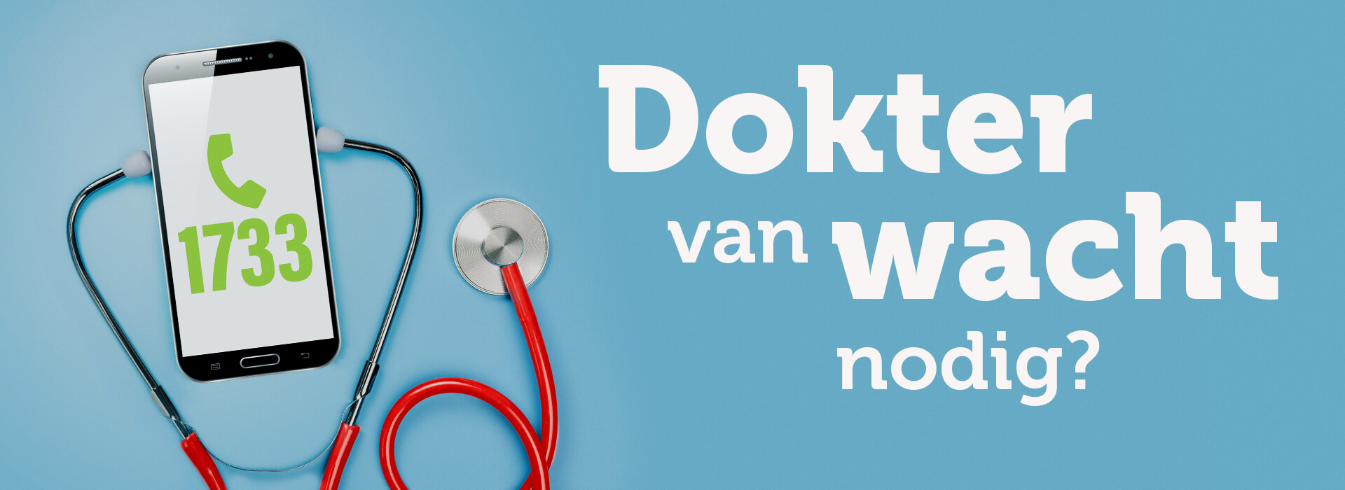 Dokter van wacht nodig? Bel 1733